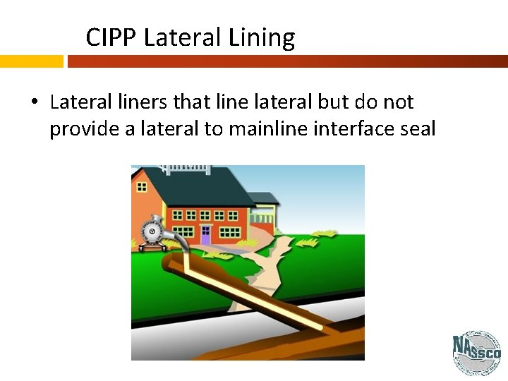 CIPP Lateral Lining • Lateral liners that line lateral but do not provide a