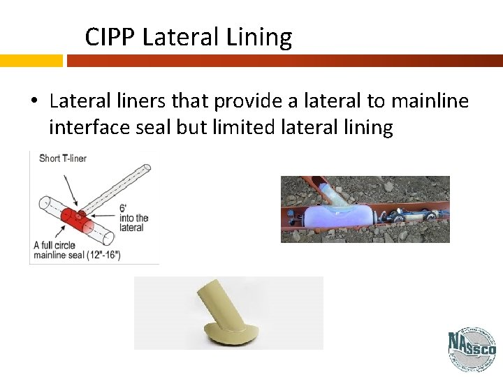 CIPP Lateral Lining • Lateral liners that provide a lateral to mainline interface seal