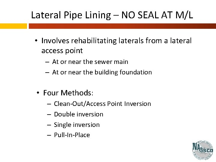 Lateral Pipe Lining – NO SEAL AT M/L • Involves rehabilitating laterals from a