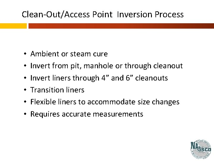 Clean-Out/Access Point Inversion Process • • • Ambient or steam cure Invert from pit,
