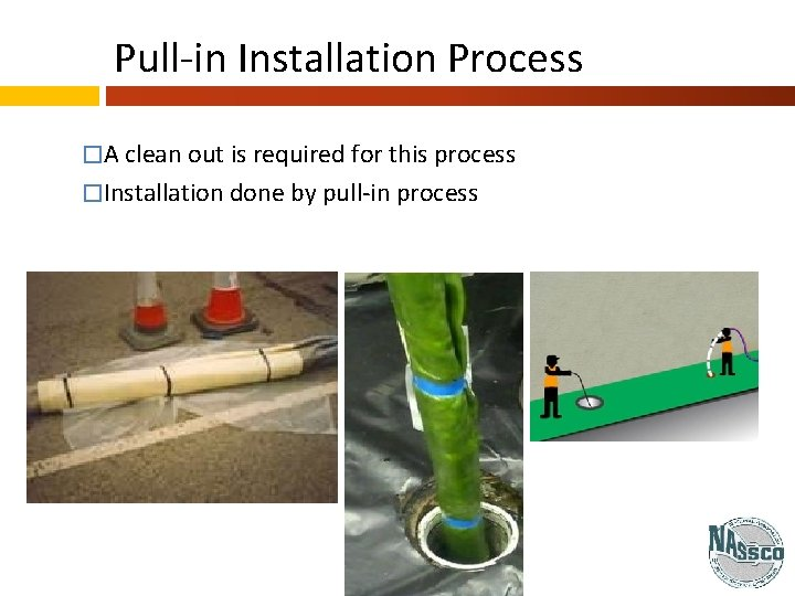 Pull-in Installation Process �A clean out is required for this process �Installation done by