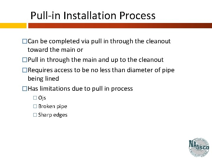 Pull-in Installation Process �Can be completed via pull in through the cleanout toward the