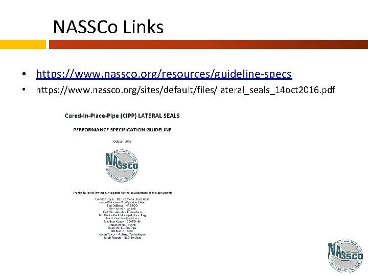 NASSCo Links • https: //www. nassco. org/resources/guideline-specs • https: //www. nassco. org/sites/default/files/lateral_seals_14 oct 2016.