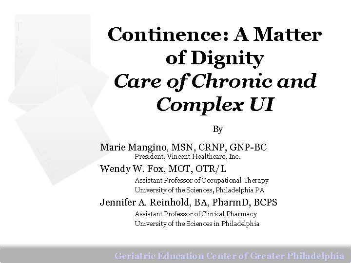 T L C Continence: A Matter of Dignity Care of Chronic and Complex UI
