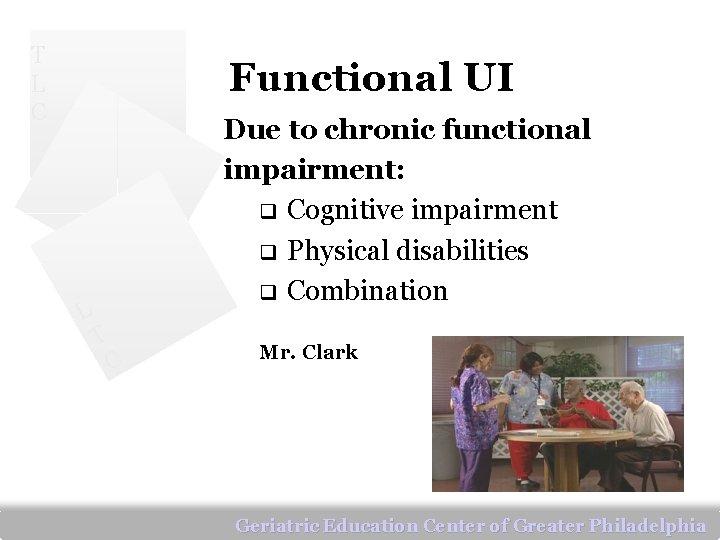 T L C Functional UI L Due to chronic functional impairment: q Cognitive impairment