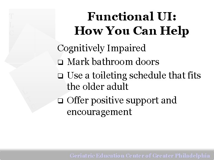 Functional UI: How You Can Help T L C L T C Cognitively Impaired