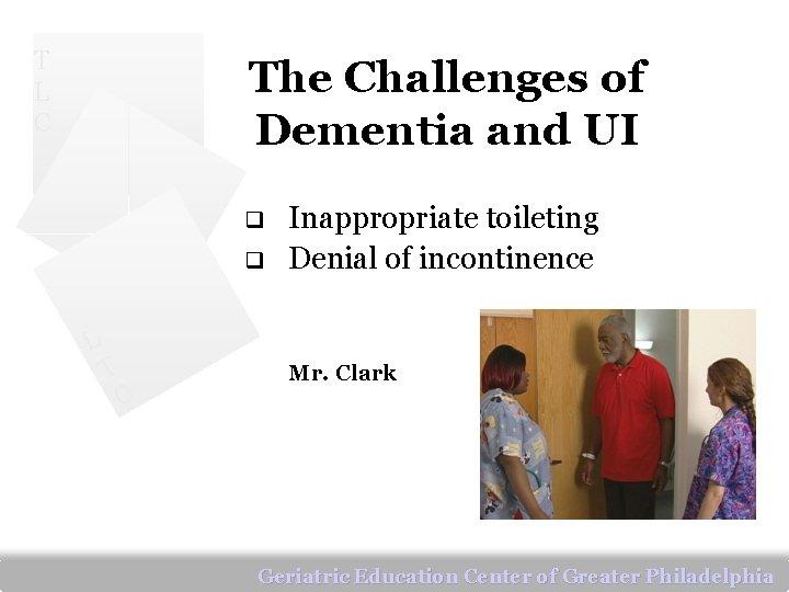 T L C The Challenges of Dementia and UI q q L T C