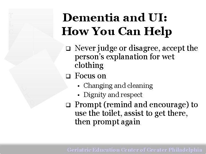 Dementia and UI: How You Can Help T L C q q L Never