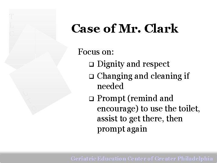T L C Case of Mr. Clark L T C Focus on: q Dignity