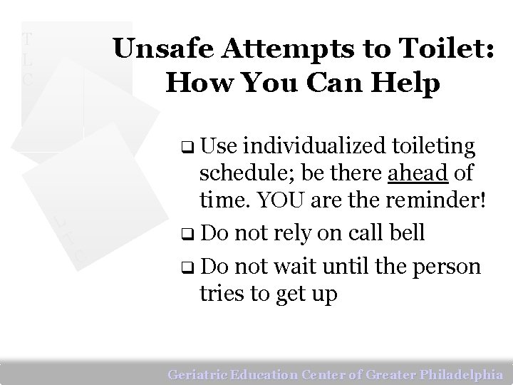 T L C Unsafe Attempts to Toilet: How You Can Help q Use individualized