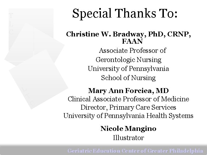 Special Thanks To: T L C Christine W. Bradway, Ph. D, CRNP, FAAN Associate