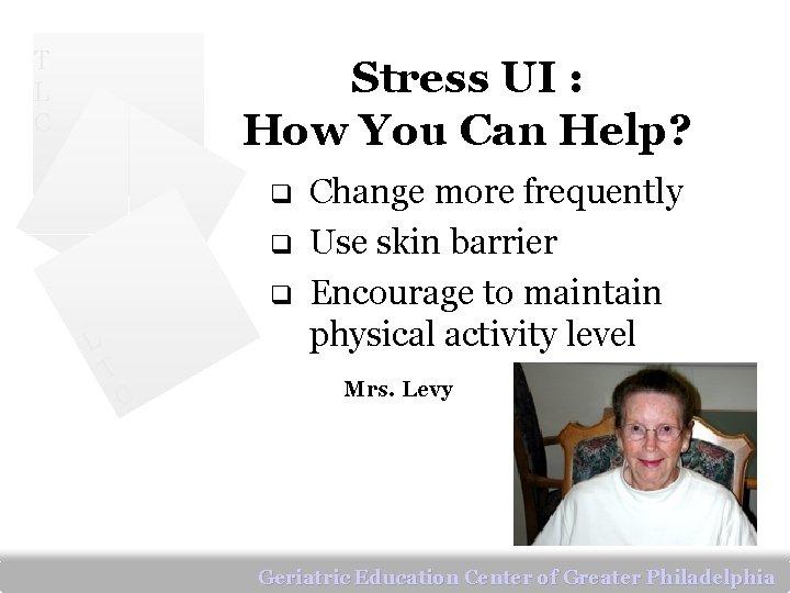 T L C Stress UI : How You Can Help? q q q L