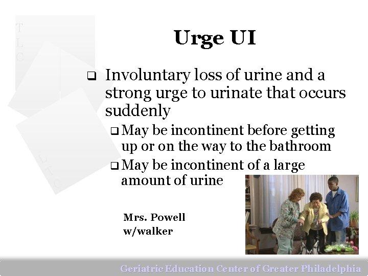 T L C Urge UI q Involuntary loss of urine and a strong urge