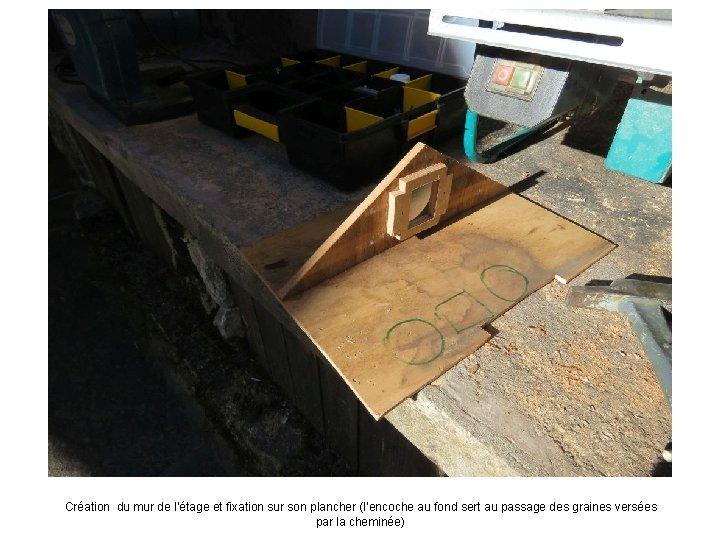 Création du mur de l'étage et fixation sur son plancher (l'encoche au fond sert
