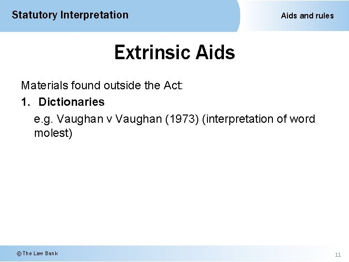 Statutory Interpretation Aids and rules Extrinsic Aids Materials found outside the Act: 1. Dictionaries