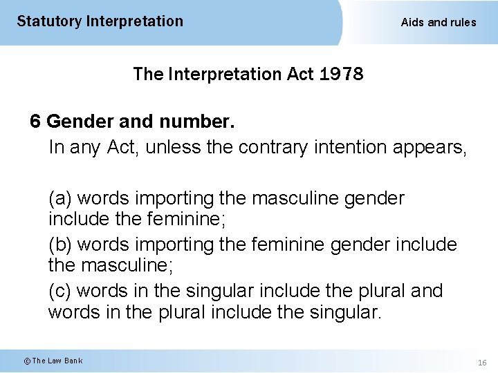 Statutory Interpretation Aids and rules The Interpretation Act 1978 6 Gender and number. In