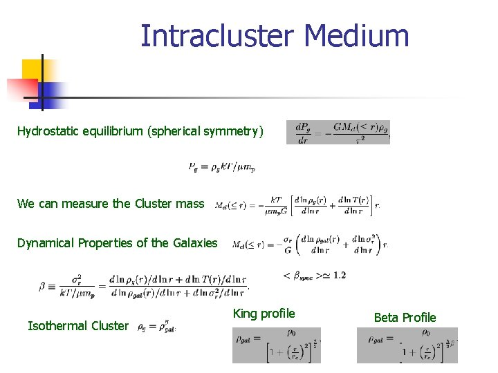 Intracluster Medium Hydrostatic equilibrium (spherical symmetry) We can measure the Cluster mass Dynamical Properties