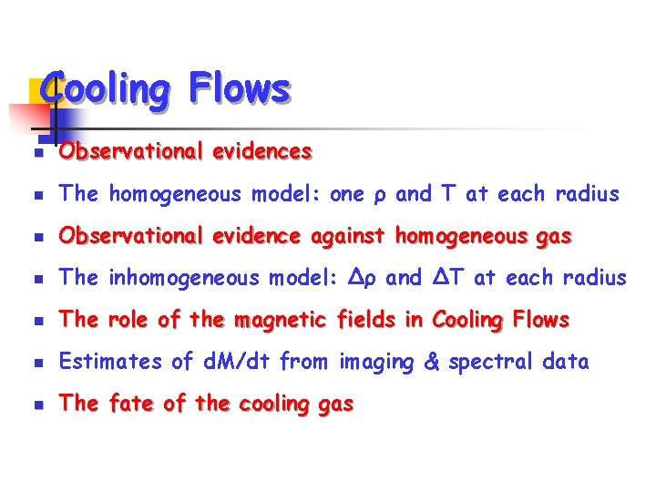 Cooling Flows n Observational evidences n The homogeneous model: one ρ and T at