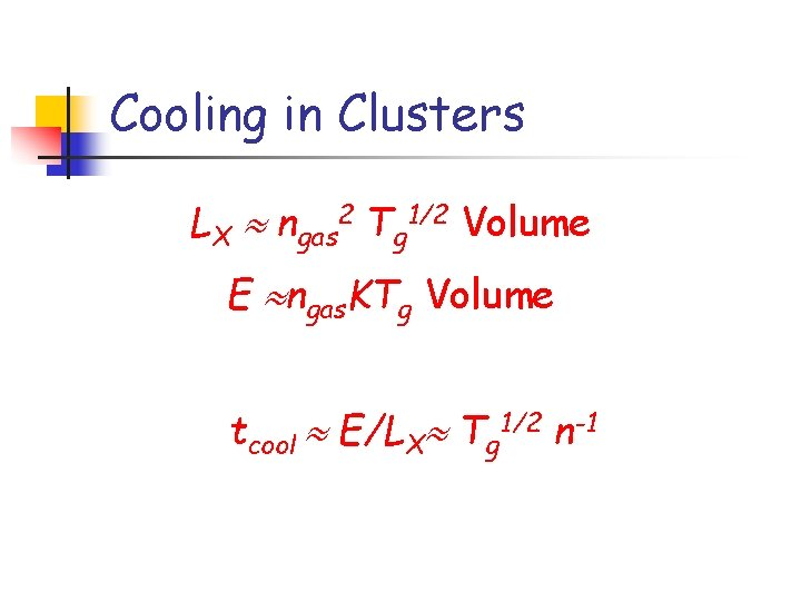 Cooling in Clusters LX ngas 2 Tg 1/2 Volume E ngas. KTg Volume tcool