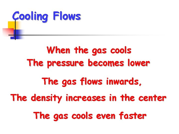 Cooling Flows When the gas cools The pressure becomes lower The gas flows inwards,