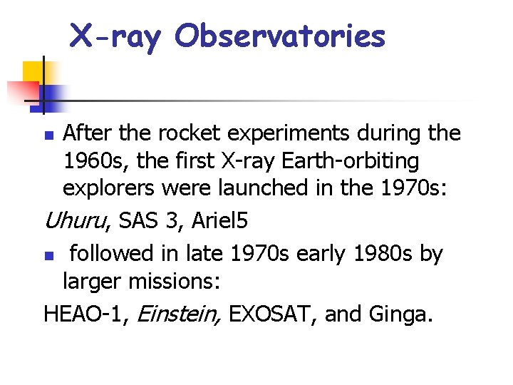 X-ray Observatories After the rocket experiments during the 1960 s, the first X-ray Earth-orbiting
