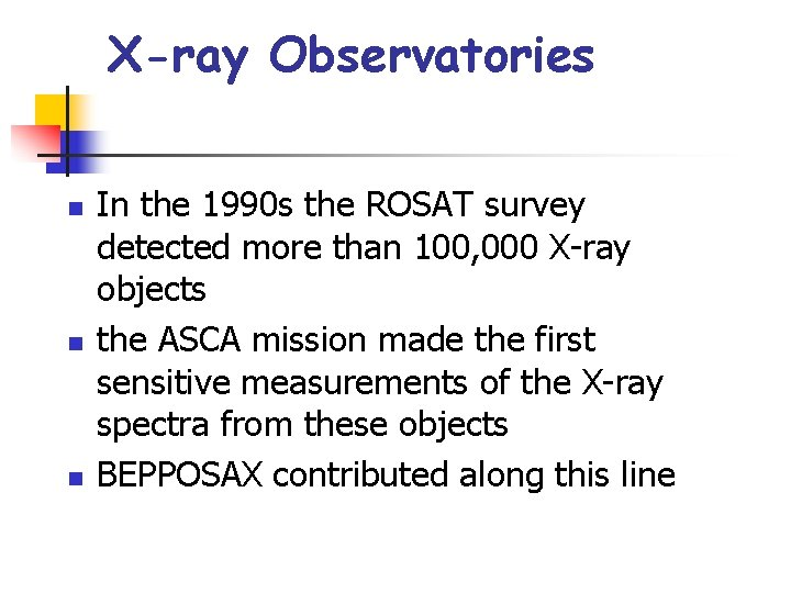 X-ray Observatories n n n In the 1990 s the ROSAT survey detected more