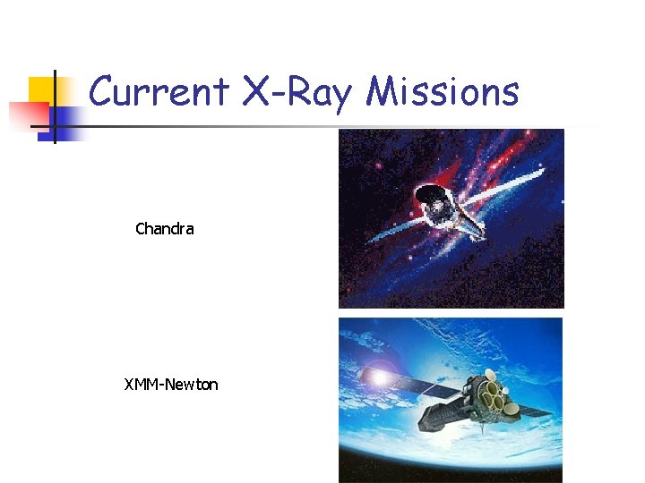 Current X-Ray Missions Chandra XMM-Newton
