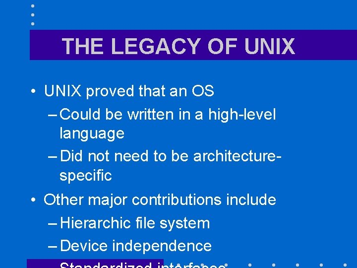 THE LEGACY OF UNIX • UNIX proved that an OS – Could be written