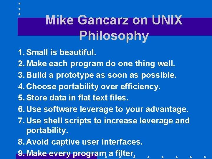 Mike Gancarz on UNIX Philosophy 1. Small is beautiful. 2. Make each program do