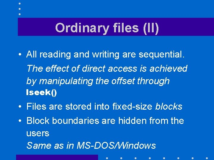 Ordinary files (II) • All reading and writing are sequential. The effect of direct