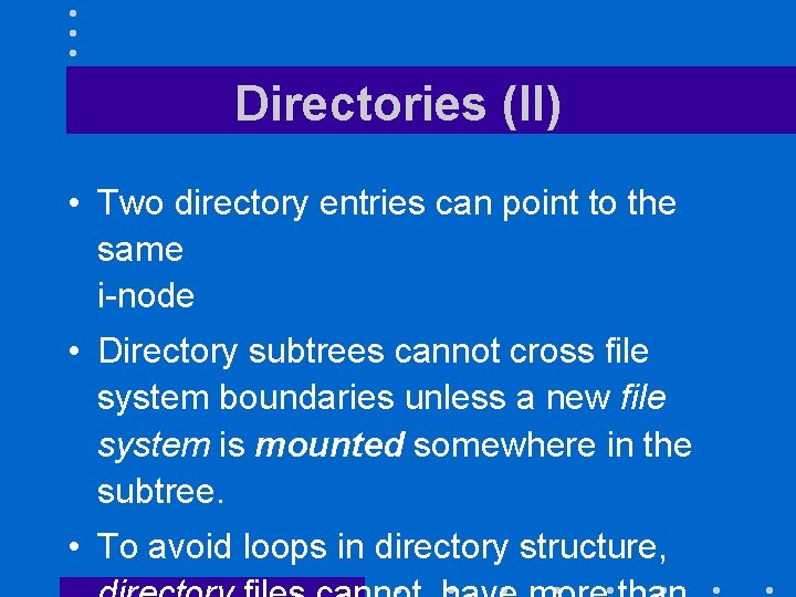 Directories (II) • Two directory entries can point to the same i-node • Directory