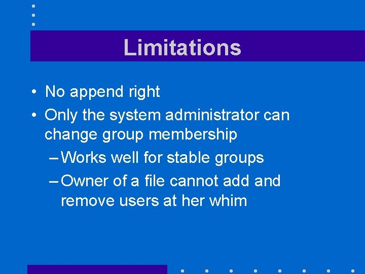 Limitations • No append right • Only the system administrator can change group membership