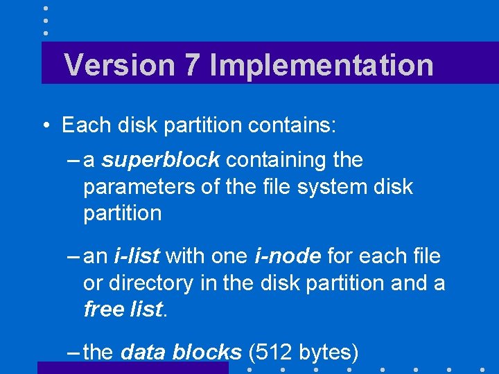Version 7 Implementation • Each disk partition contains: – a superblock containing the parameters