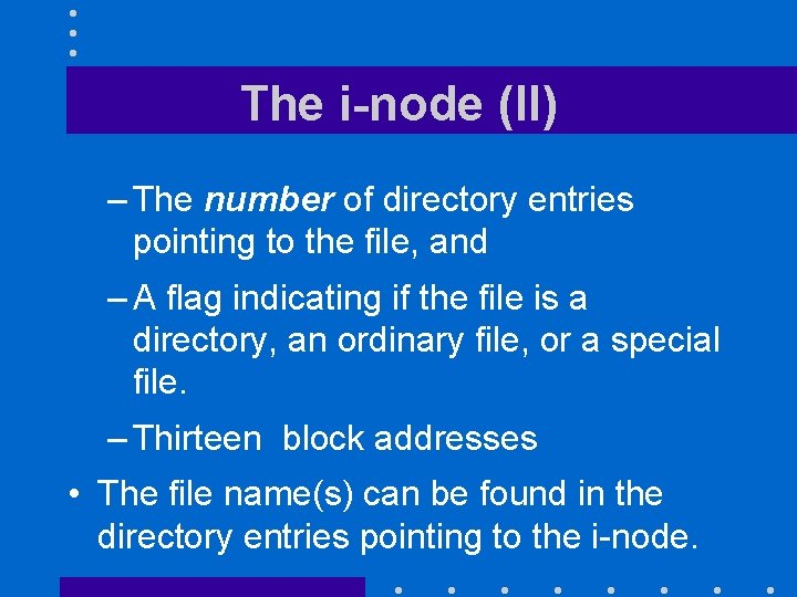 The i-node (II) – The number of directory entries pointing to the file, and