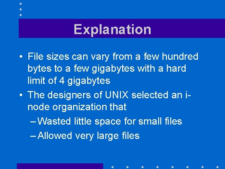 Explanation • File sizes can vary from a few hundred bytes to a few