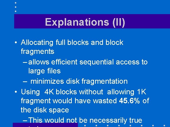 Explanations (II) • Allocating full blocks and block fragments – allows efficient sequential access