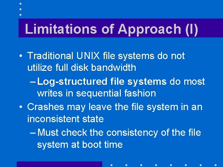 Limitations of Approach (I) • Traditional UNIX file systems do not utilize full disk