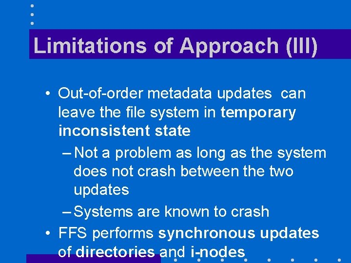 Limitations of Approach (III) • Out-of-order metadata updates can leave the file system in