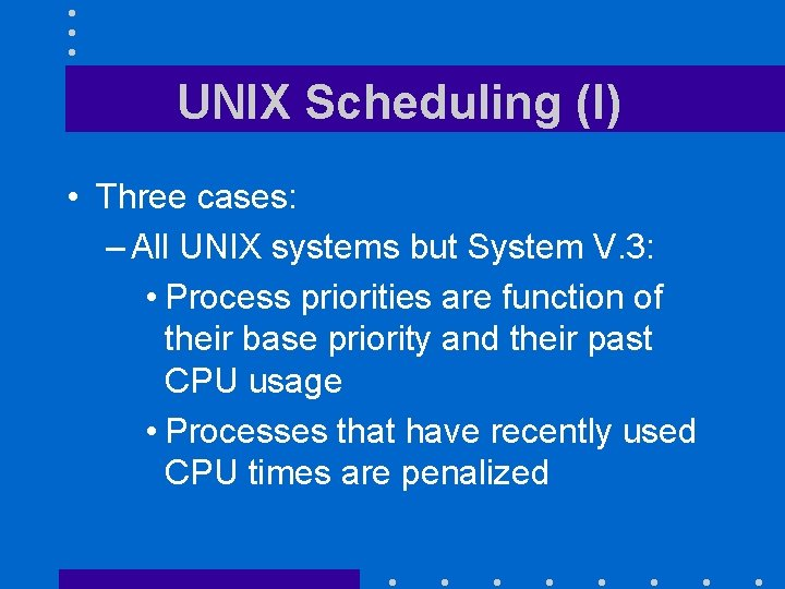 UNIX Scheduling (I) • Three cases: – All UNIX systems but System V. 3:
