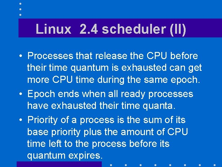 Linux 2. 4 scheduler (II) • Processes that release the CPU before their time