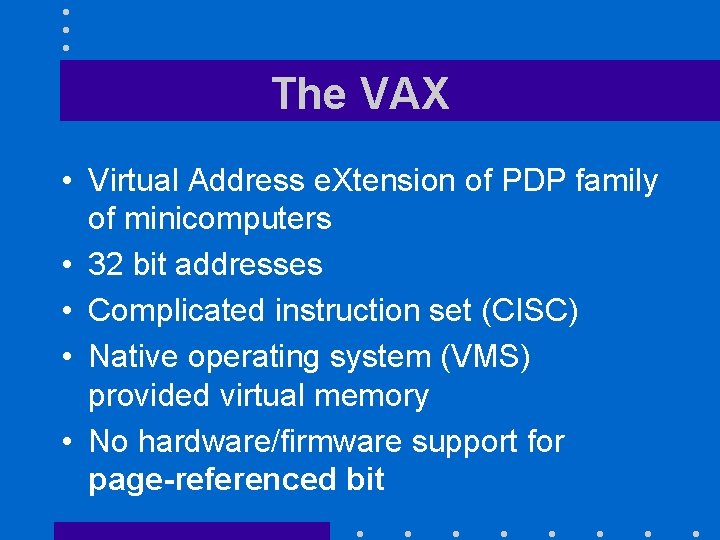 The VAX • Virtual Address e. Xtension of PDP family of minicomputers • 32
