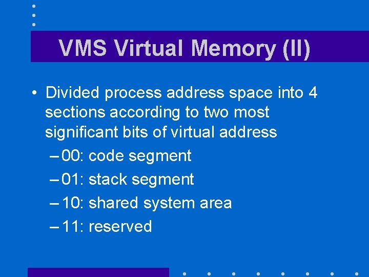 VMS Virtual Memory (II) • Divided process address space into 4 sections according to