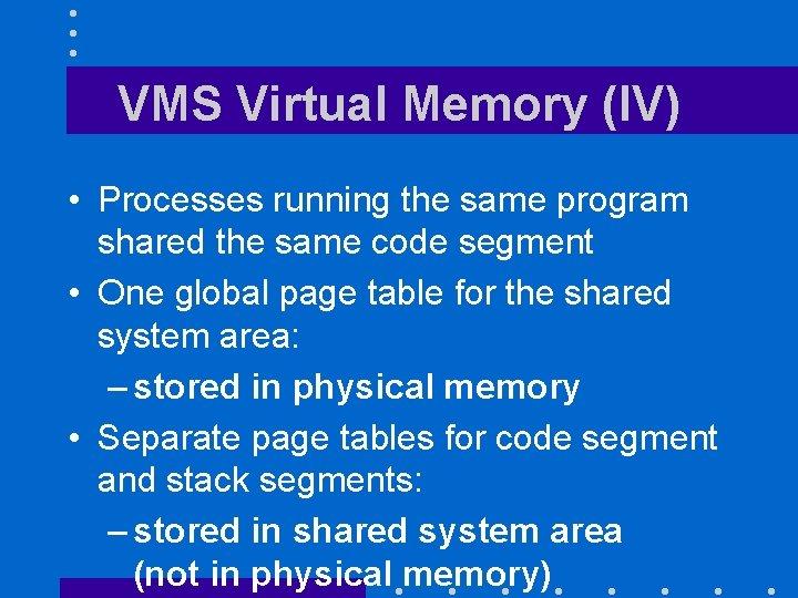 VMS Virtual Memory (IV) • Processes running the same program shared the same code