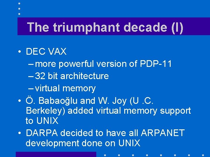 The triumphant decade (I) • DEC VAX – more powerful version of PDP-11 –