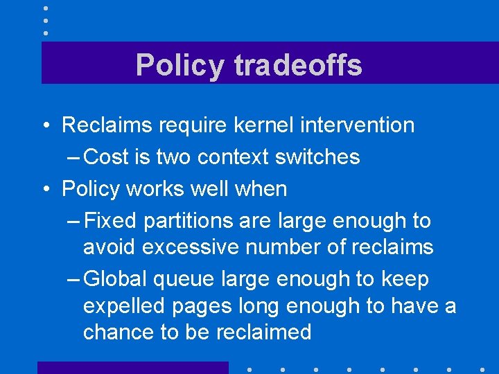 Policy tradeoffs • Reclaims require kernel intervention – Cost is two context switches •
