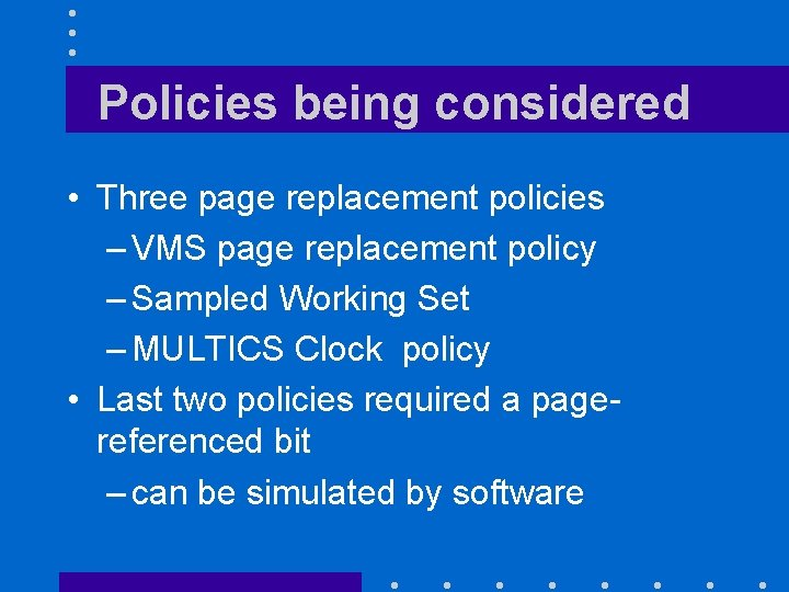 Policies being considered • Three page replacement policies – VMS page replacement policy –