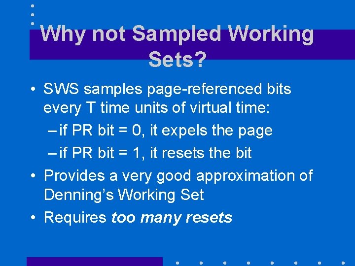 Why not Sampled Working Sets? • SWS samples page-referenced bits every T time units
