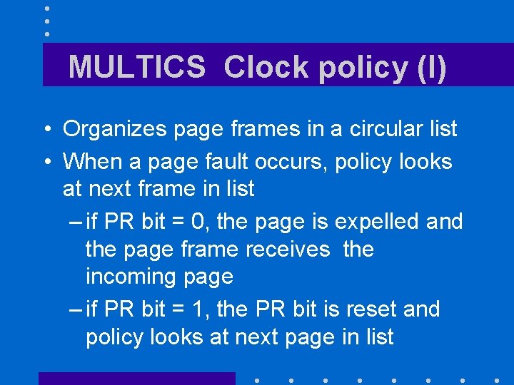 MULTICS Clock policy (I) • Organizes page frames in a circular list • When