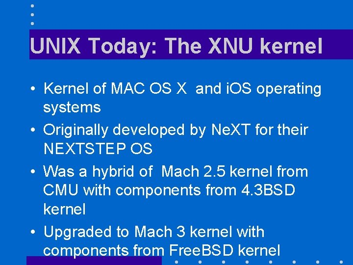 UNIX Today: The XNU kernel • Kernel of MAC OS X and i. OS