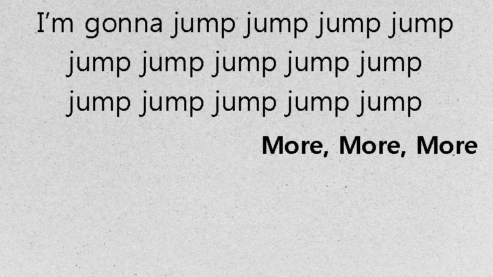 I'm gonna jump jump jump jump More, More